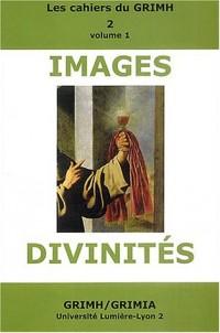 Images et divinités : Actes du 2e Congrès International du GRIMH, Lyon, 16-17-18 novembre 2000, en hommage à Monique Roumette, 2 volumes
