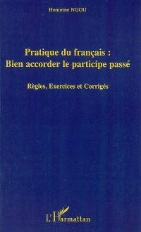 Pratique du français: bien accorder le participe-passé : Règles, exercices et corrigés