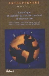Dynamique et avenir du comité central d'entreprise : Instrument de dialogue social dans l'entreprise mondialisée