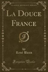 La Douce France (Classic Reprint)
