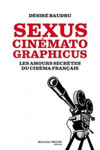 Sexus cinematographicus : Les amours secrètes du cinéma français