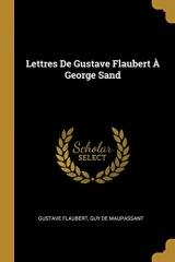 Lettres de Gustave Flaubert À George Sand