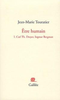 Etre humain : Tome 1, Carl Dreyer, Ingmar Bergman