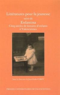 Littératures pour la jeunesse : Suivi de Enfantina Cinq siècles de lectures d'enfants à Valenciennes