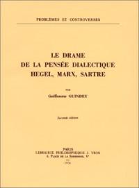 Le Drame de la pensée dialectique : Hegel, Marx, Sartre (2ème édition)