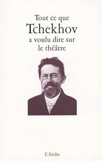Tout ce que Tchekhov a voulu dire sur le théâtre