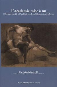 L'Académie mise à nu : L'Ecole du modèle à l'Académie royale de peinture et de sculpture