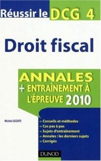 Réussir le DCG 4 Droit fiscal : Annales Entraînement à l'épreuve 2010