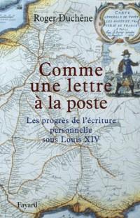 Comme une lettre à la poste : Le progrès de l'écriture personnelle sous Louis XIV