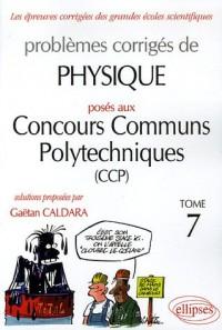Problèmes corrigés de physique posés aux concours communs polytechniques (CCP) : Tome 7