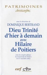 Dieu Trinité d'hier à demain avec Hilaire de Poitiers : Actes du congrès-colloque du Futuroscope de poitiers (15-17 novembre 2002)