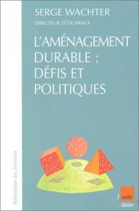 L'Aménagement durable : Défits et Politiques