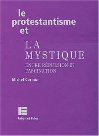 Le protestantisme et la mystique : Entre répulsion et fascination