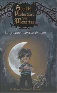 Société Protectrice des Monstres, Tome 1 : Loup-garou contre dragon