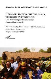 L'évangélisation chez Kä Mana, théologien congolais : Lieu et ferment pour la construction d'une Afrique nouvelle