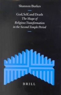 God, Self, and Death: The Shape of Religious Transformation in the Second Temple Period