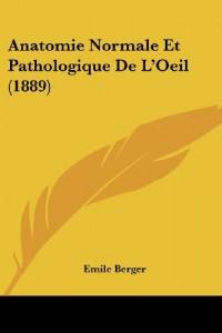 Anatomie Normale Et Pathologique de L'Oeil (1889)