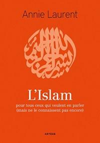 L'Islam: pour tous ceux qui veulent en parler (mais ne le connaissent pas encore)