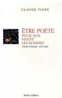 Etre poète pour que vivent les hommes : Choix d'essais, 1950-2005
