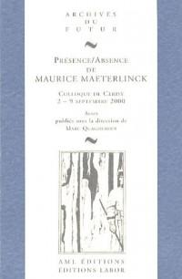 Présence/absence de Maurice Maeterlinck : Colloque de Cerisy-la-Salle, 2-9 septembre 2000