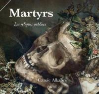 Martyrs - Les reliques oubliées