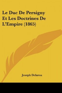 Le Duc de Persigny Et Les Doctrines de L'Empire (1865)