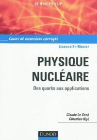 Physique nucléaire et applications - Cours et exercices corrigés: Des quarks aux applications