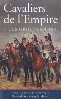 Cavaliers de l'Empire : Tome 1, Des origines à 1805