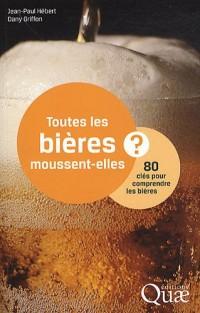 Toutes les bières moussent-elles ? : 80 clés pour comprendre les bières