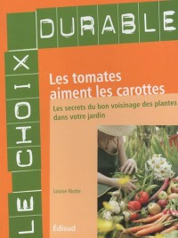 Les tomates aiment les carottes : Les secrets du bon voisinage des plantes dans votre jardin