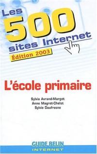 Les 500 sites Internet de l'école primaire. Edition 2003