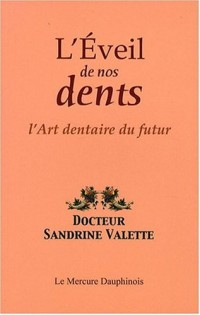 L'Eveil de nos dents : L'Art dentaire du futur