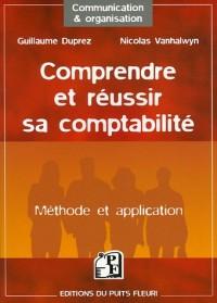 Comprendre et réussir sa comptabilité : Méthode et application