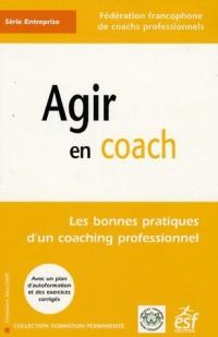 Agir en coach : Les bonnes pratiques d'un coaching professionnel