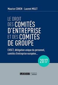 Le droit des comités d'entreprise et des comités de groupe 2017