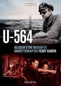 U-564: Au Cœur D'une Mission Du Korvettenkapitän Teddy Suhren