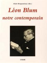 Léon Blum, notre contemporain : Actes du colloque tenu les vendredi 19 et samedi 20 novembre 2010 à la mairie du 3e arrondissement et le dimanche 21 novembre 2010, au Mémorial de la Shoah