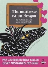 Ma maîtresse est un dragon - 30 histoires du soir pour aimer l'école