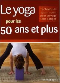 Le yoga pour les 50 ans et plus : Techniques et postures simplifiées pour un yoga sans danger