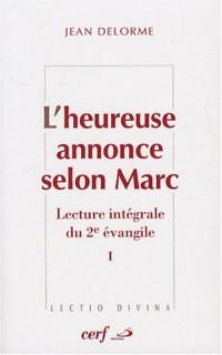 L'heureuse annonce selon Marc : Lecture intégrale du deuxième Evangile Tome 1