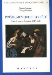 Poésie, Musique et Société . L'air de cour en France au XVIIe siècle