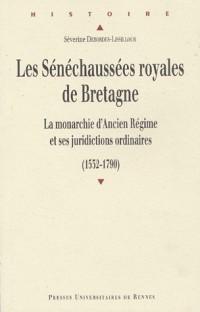Les sénéchaussées royales en Bretagne (1532-1790) : La monarchie d'Ancien Régime et ses juridictions ordinaires