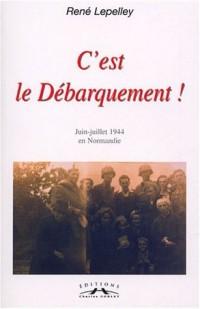 C'est le débarquement ! : Journal de més-aventures, Juin-juillet 1944 en Normandie