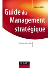 Guide de management stratégique : 99 concepts clés
