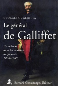Le général de Gallifet: Un sabreur dans les coulisses du pouvoir (1831-1909).
