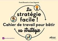 La stratégie facile !: Cahier de travail pour bâtir sa stratégie