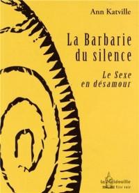La barbarie du silence : Le sexe en désamour
