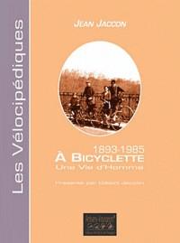 1893-1985, à bicyclette, une vie d'homme (Les vélocipédiques)