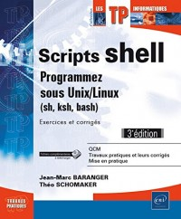 Scripts shell - Programmez sous Unix/Linux (sh, ksh, bash) - Exercices et corrigés (3e édition)
