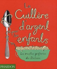 LA CUILLÈRE D'ARGENT POUR LES ENFANTS. Les recettes préférées des italiens